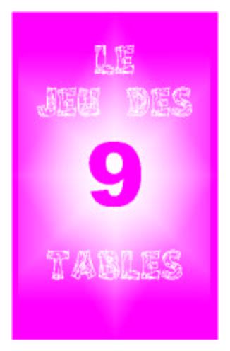 Le jeu des 9 tables apprenez les tables de for Apprendre les tables de multiplication en jouant